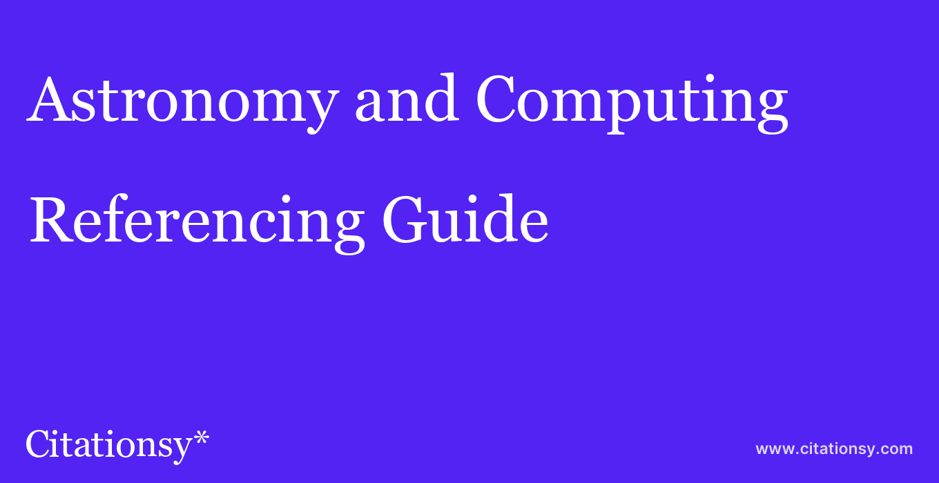 cite Astronomy and Computing  — Referencing Guide
