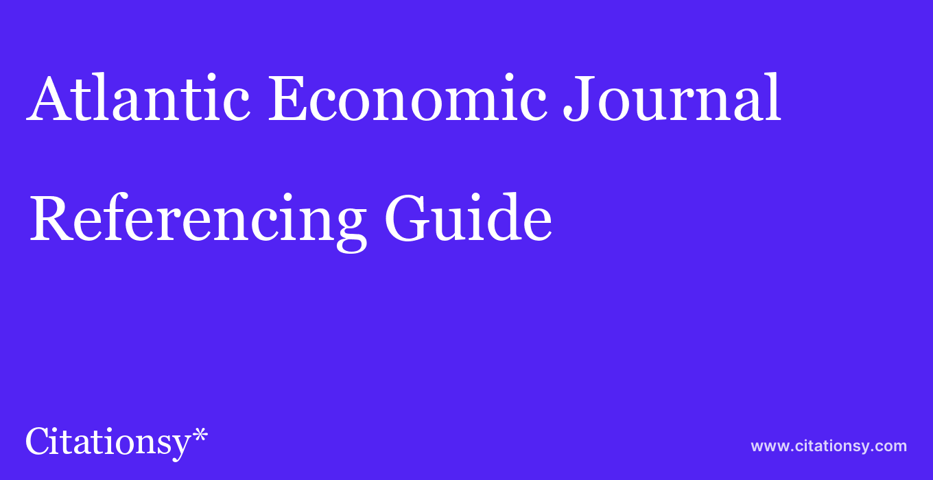 cite Atlantic Economic Journal  — Referencing Guide