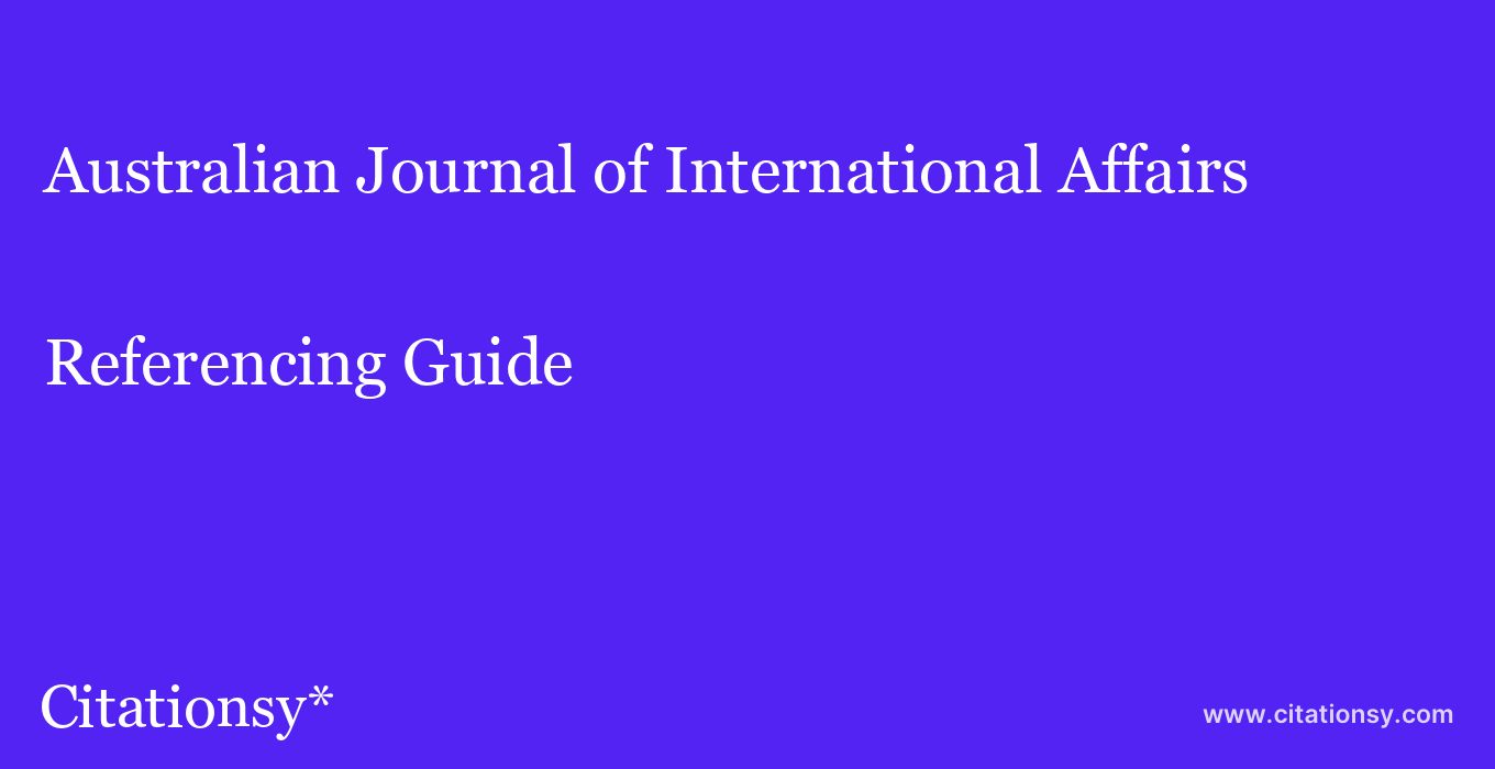 cite Australian Journal of International Affairs  — Referencing Guide