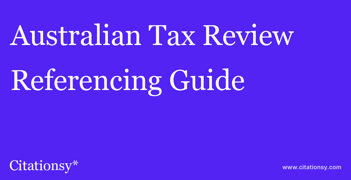 cite Australian Tax Review  — Referencing Guide