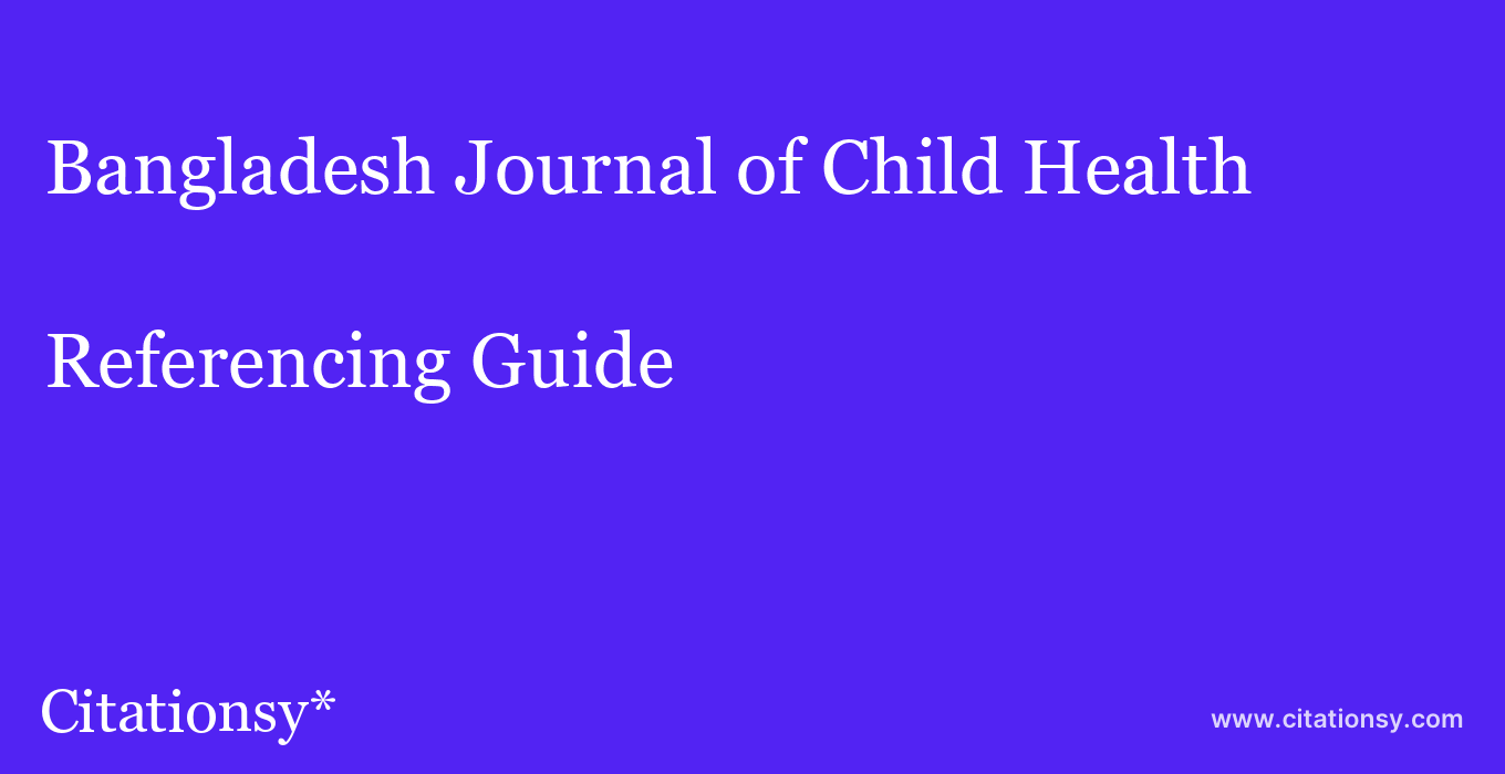 cite Bangladesh Journal of Child Health  — Referencing Guide