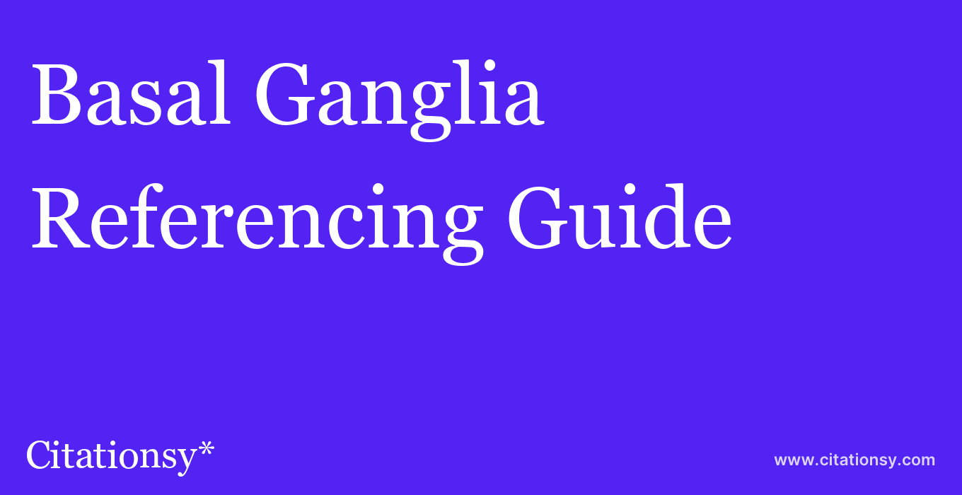 cite Basal Ganglia  — Referencing Guide