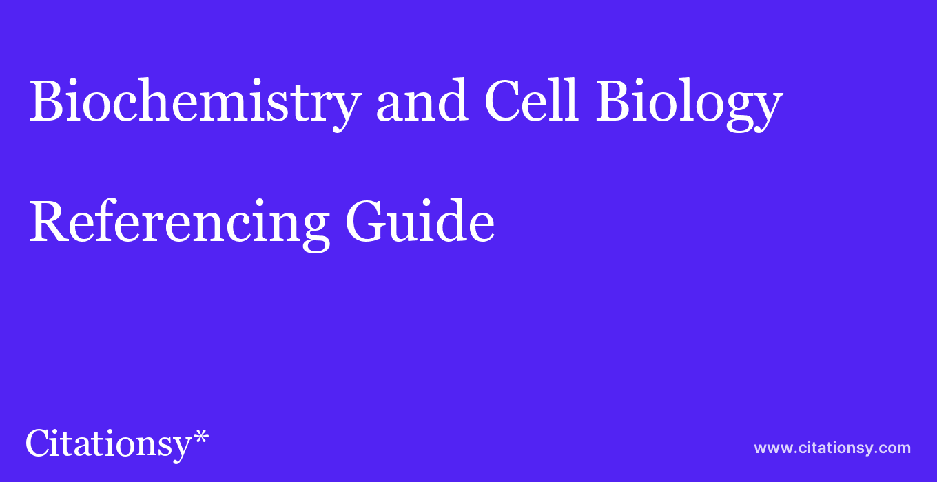 cite Biochemistry and Cell Biology  — Referencing Guide