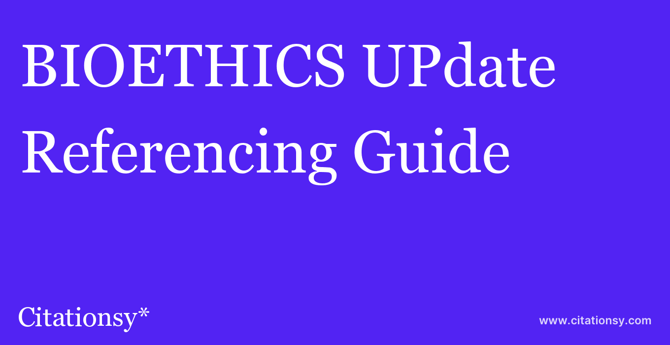 cite BIOETHICS UPdate  — Referencing Guide