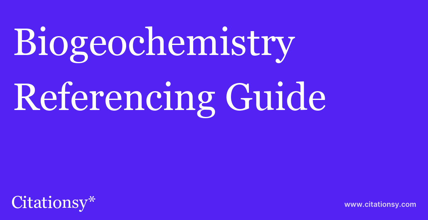 cite Biogeochemistry  — Referencing Guide