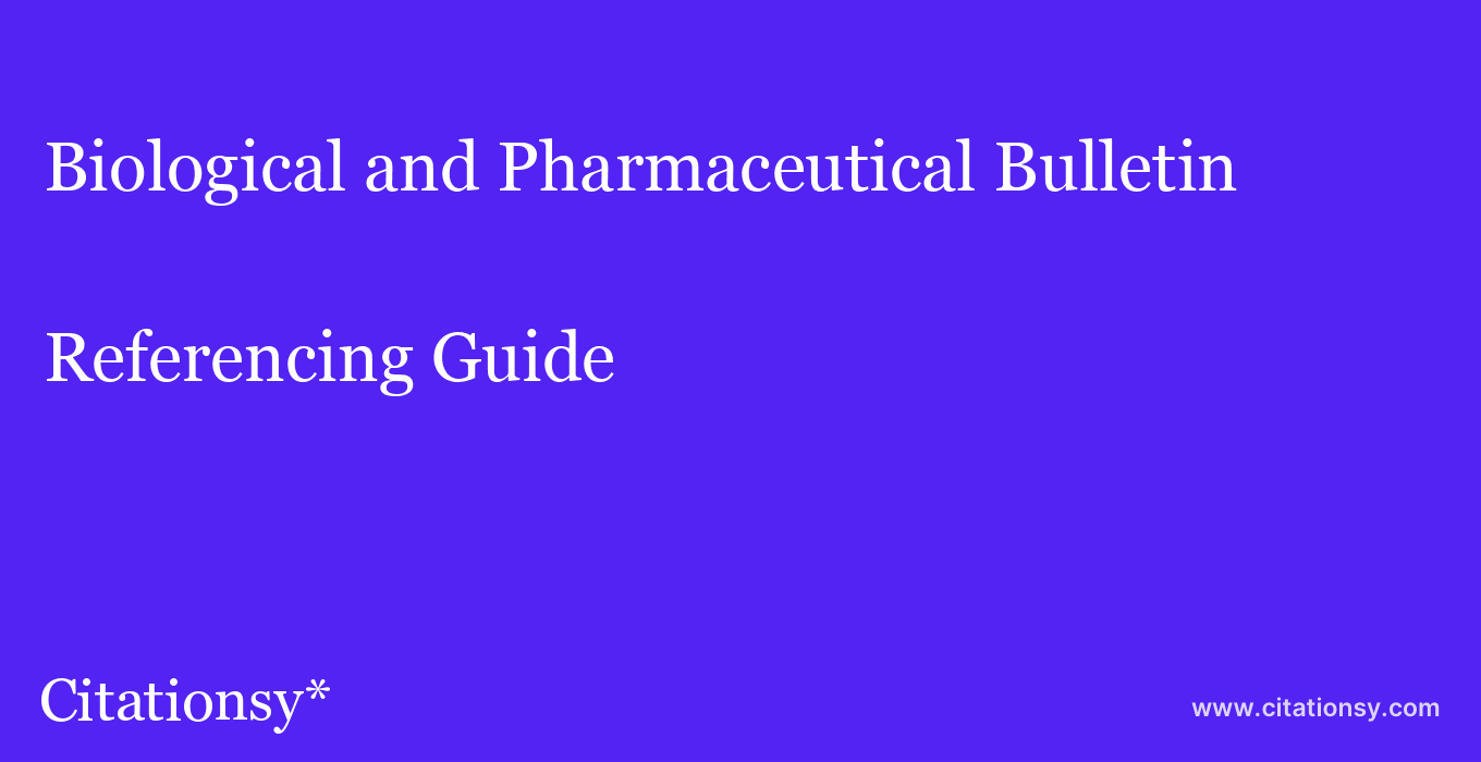 cite Biological and Pharmaceutical Bulletin  — Referencing Guide