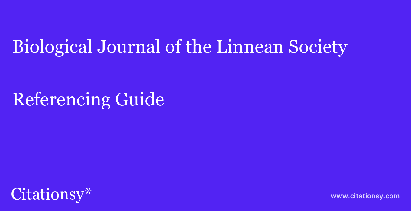 cite Biological Journal of the Linnean Society  — Referencing Guide