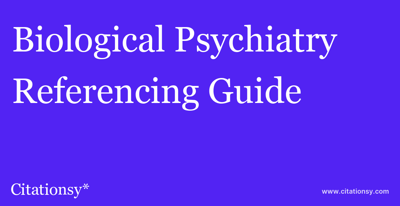 cite Biological Psychiatry  — Referencing Guide