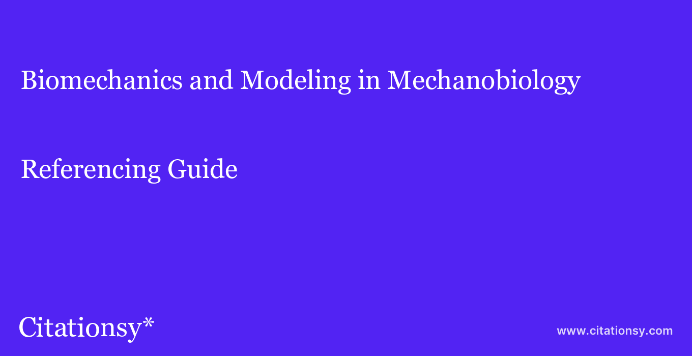 cite Biomechanics and Modeling in Mechanobiology  — Referencing Guide