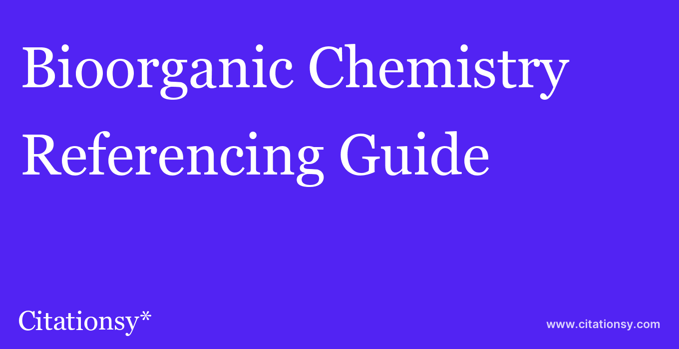 cite Bioorganic Chemistry  — Referencing Guide