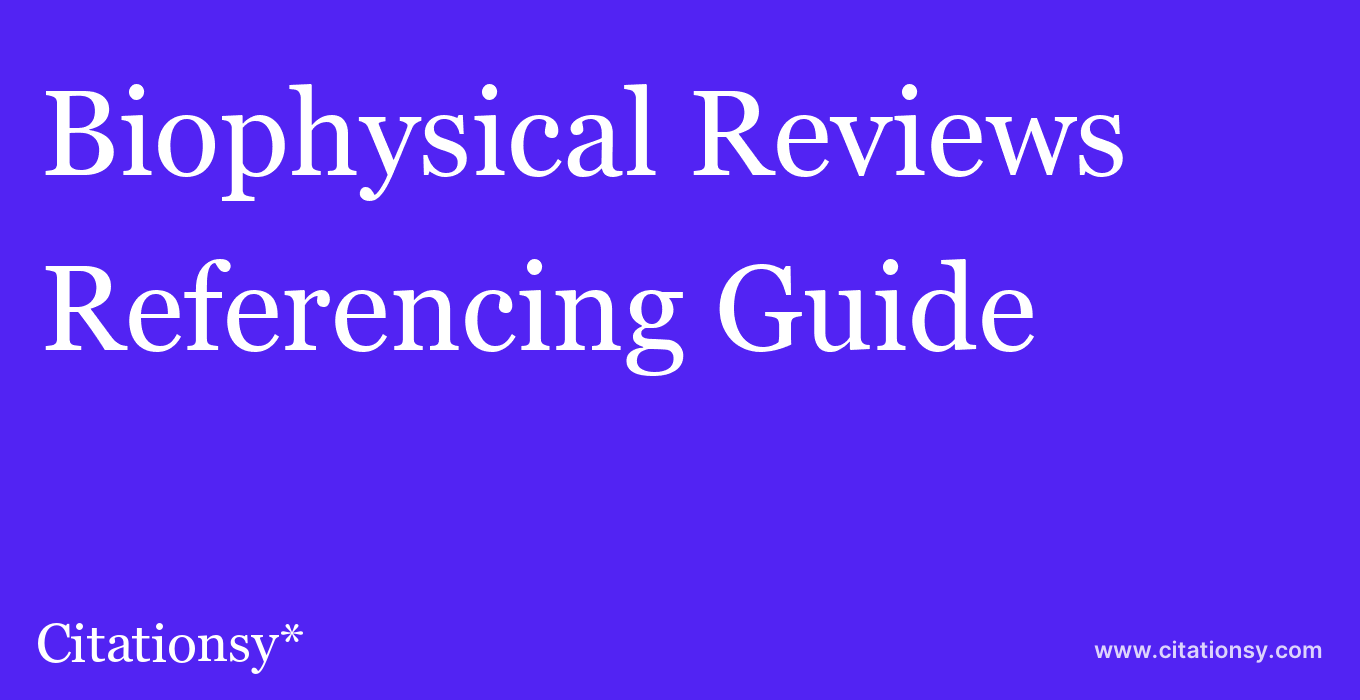 cite Biophysical Reviews  — Referencing Guide
