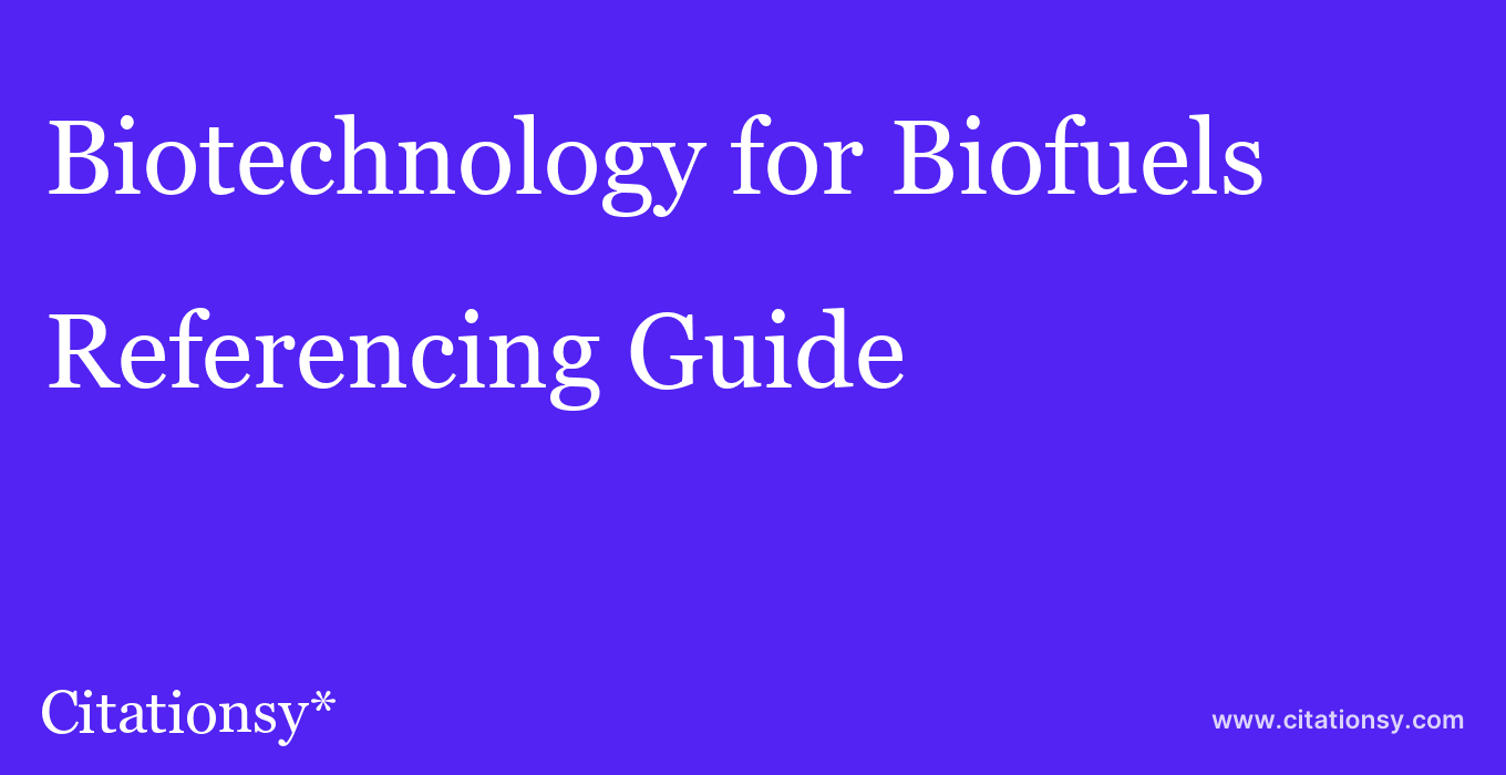 cite Biotechnology for Biofuels  — Referencing Guide