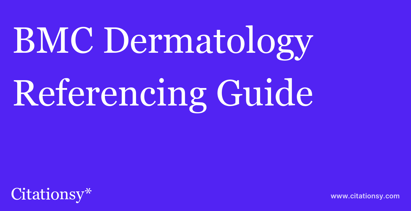 cite BMC Dermatology  — Referencing Guide