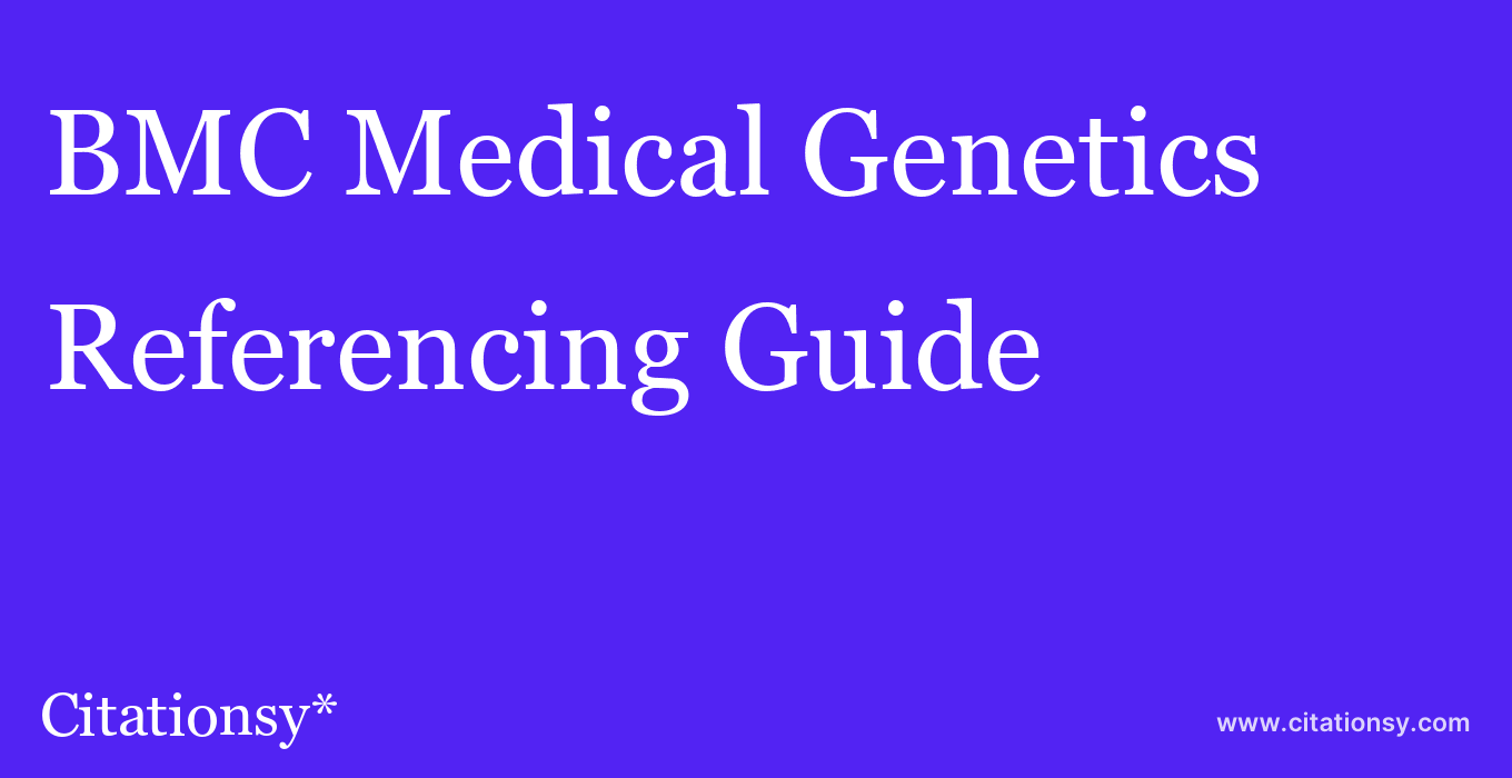 cite BMC Medical Genetics  — Referencing Guide