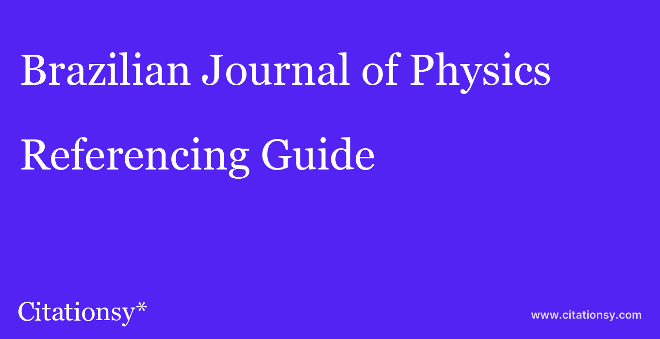 cite Brazilian Journal of Physics  — Referencing Guide