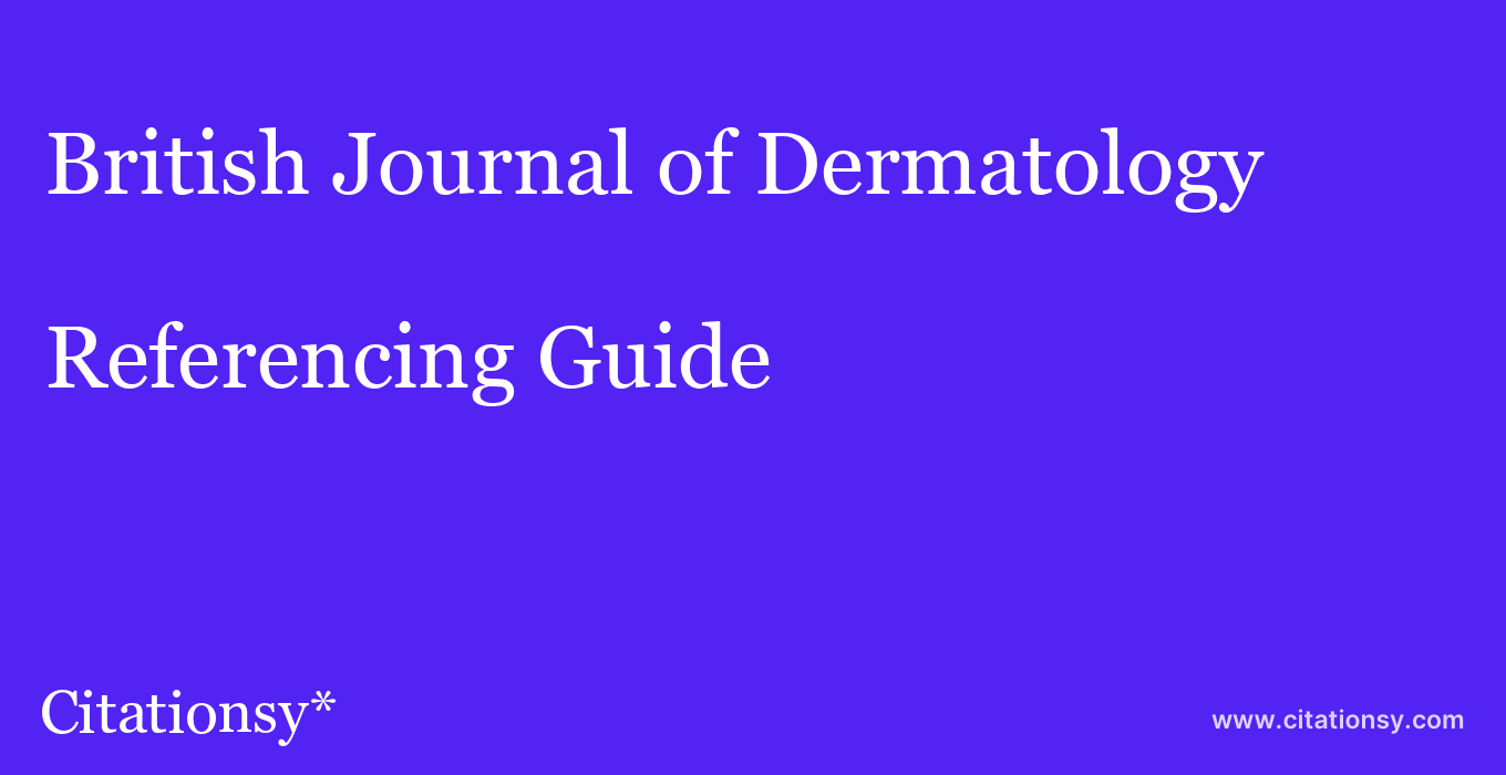 cite British Journal of Dermatology  — Referencing Guide
