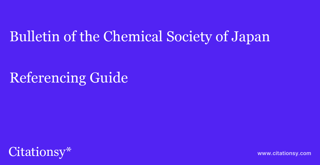 cite Bulletin of the Chemical Society of Japan  — Referencing Guide