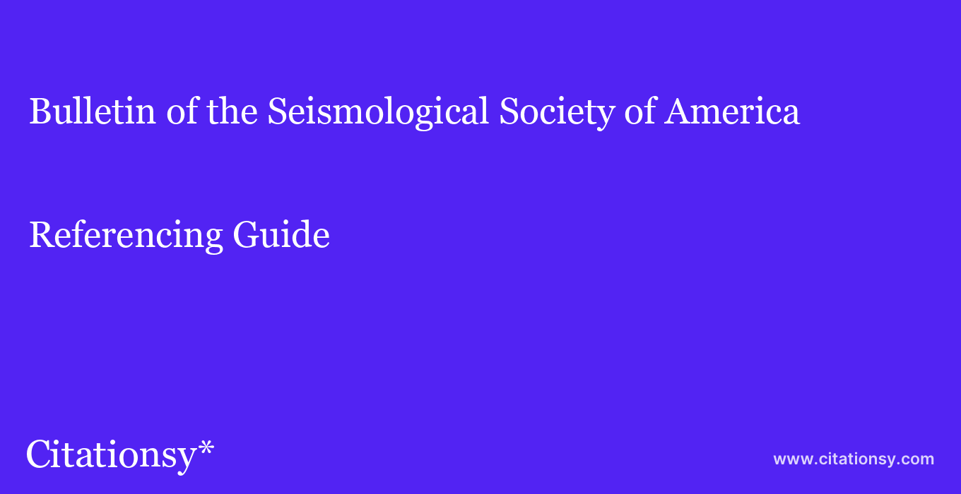 cite Bulletin of the Seismological Society of America  — Referencing Guide