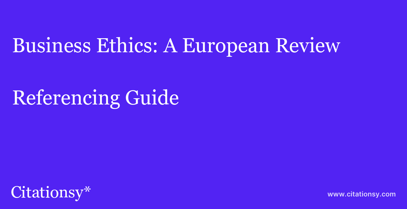 cite Business Ethics: A European Review  — Referencing Guide