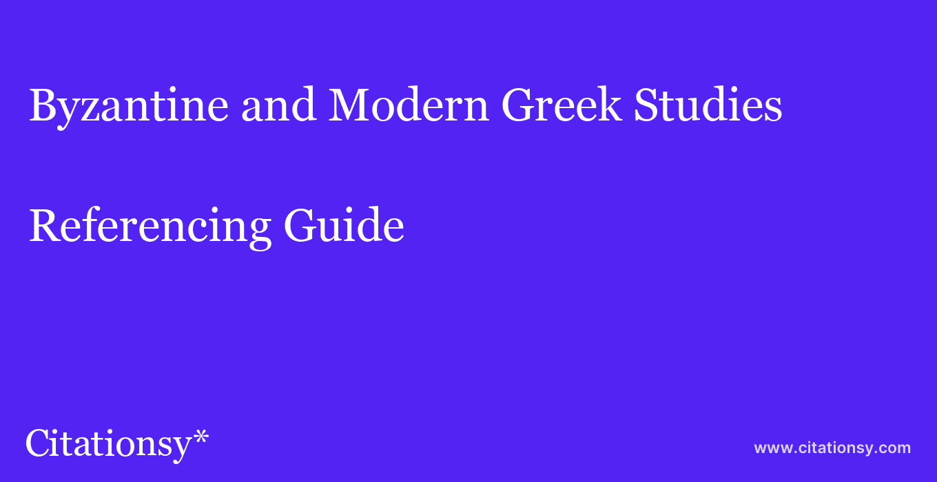 cite Byzantine and Modern Greek Studies  — Referencing Guide