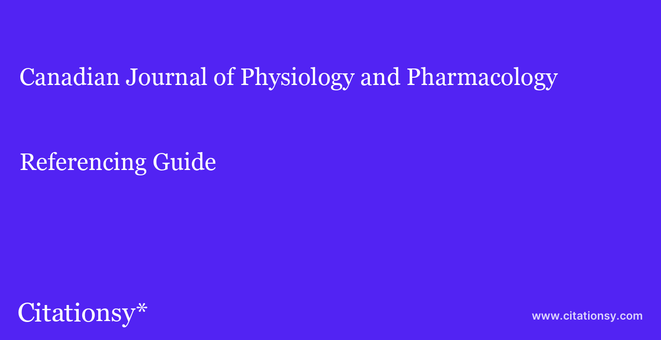 cite Canadian Journal of Physiology and Pharmacology  — Referencing Guide