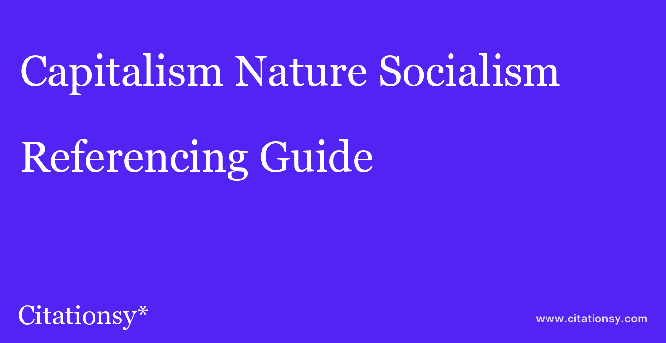 cite Capitalism Nature Socialism  — Referencing Guide