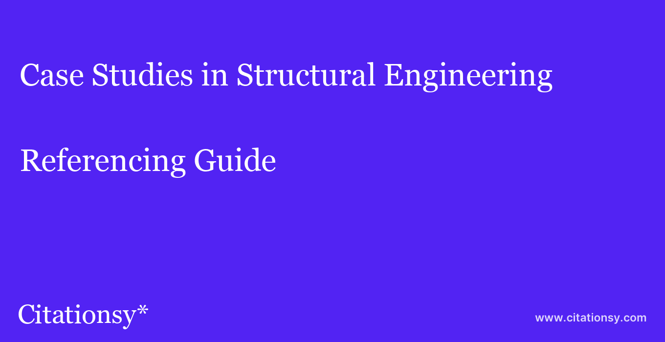 cite Case Studies in Structural Engineering  — Referencing Guide