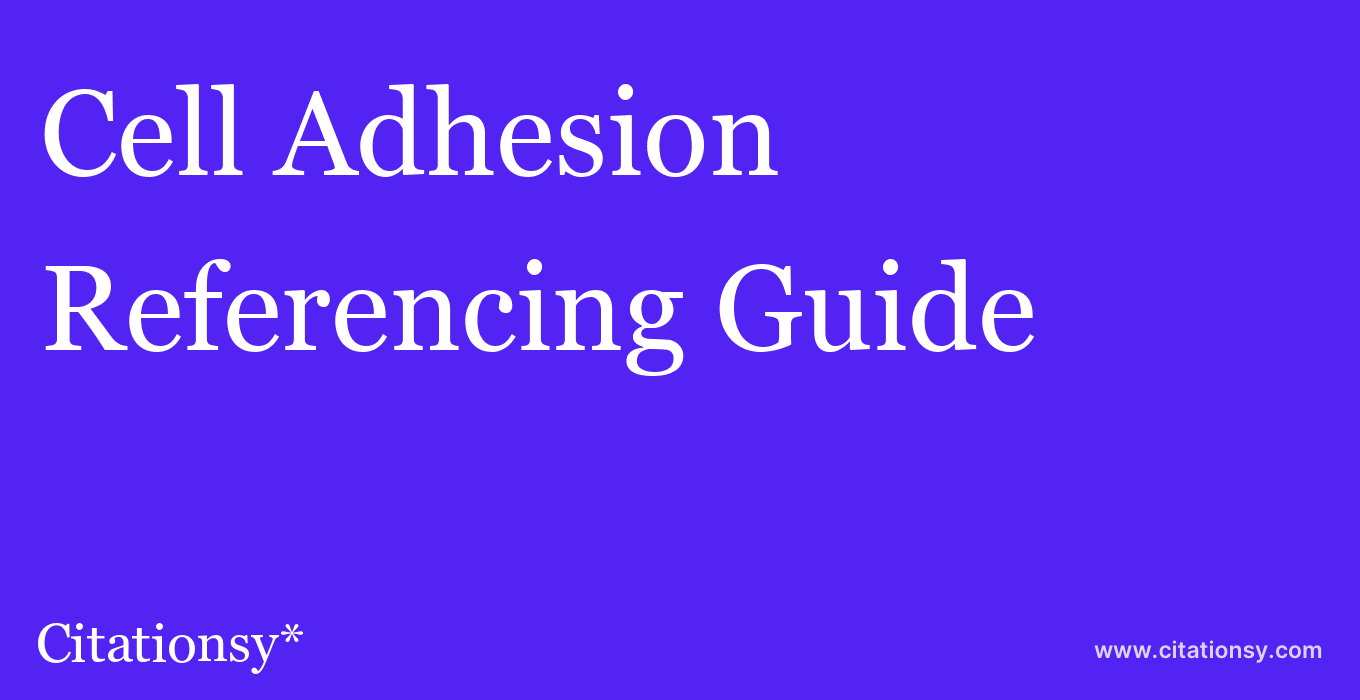 cite Cell Adhesion & Migration  — Referencing Guide