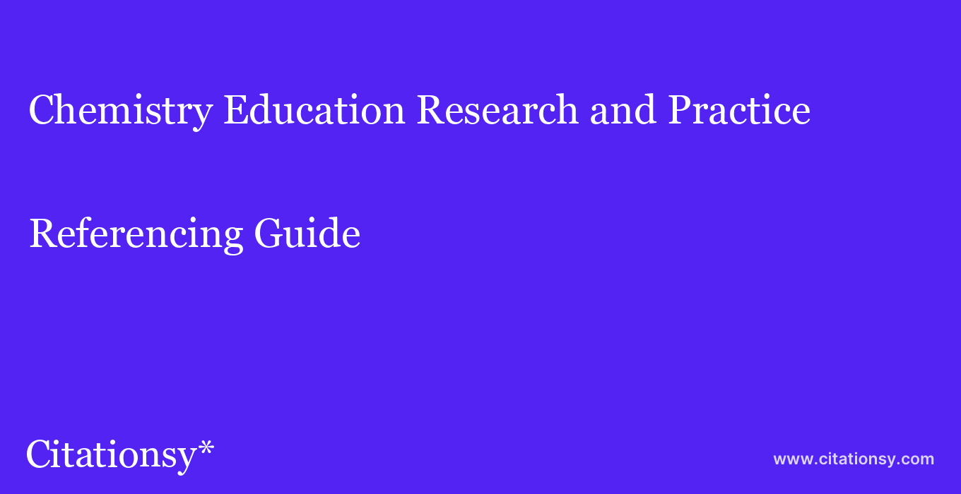 cite Chemistry Education Research and Practice  — Referencing Guide