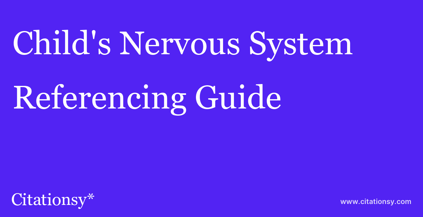 cite Child's Nervous System  — Referencing Guide