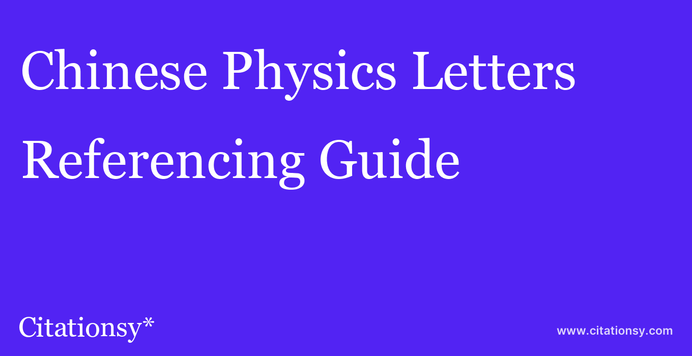 cite Chinese Physics Letters  — Referencing Guide