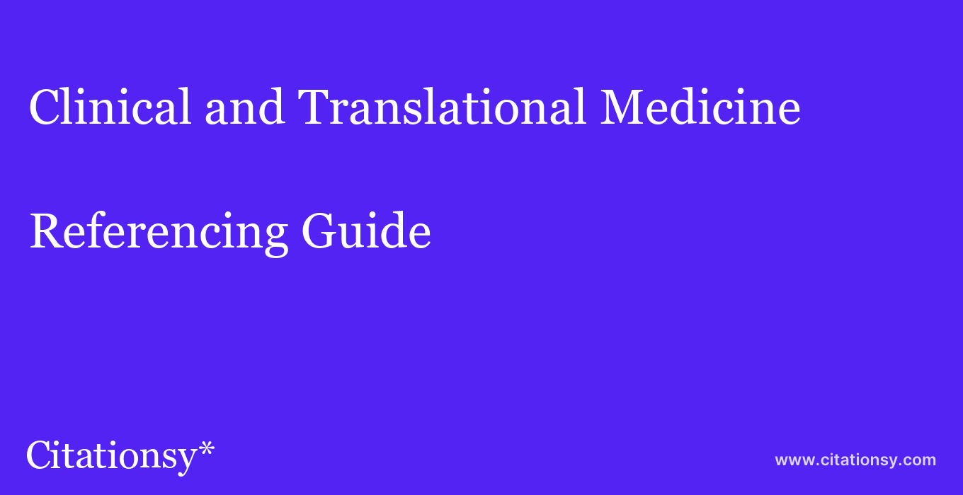 cite Clinical and Translational Medicine  — Referencing Guide