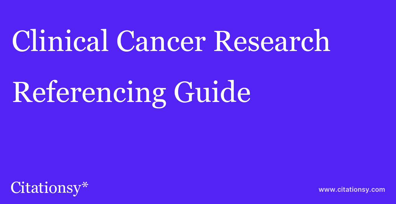 cite Clinical Cancer Research  — Referencing Guide