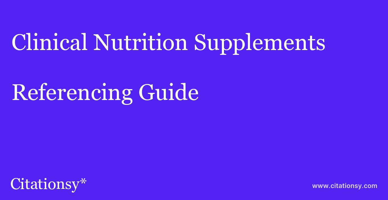 cite Clinical Nutrition Supplements  — Referencing Guide