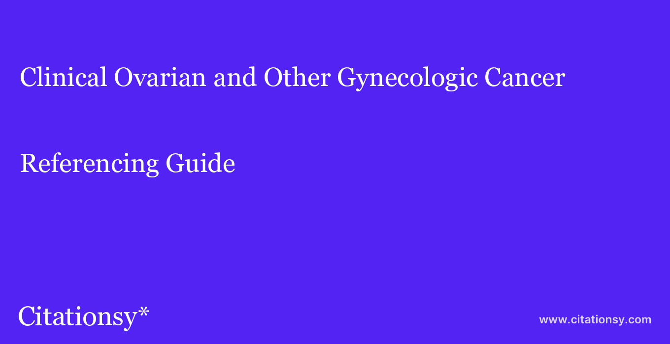 cite Clinical Ovarian and Other Gynecologic Cancer  — Referencing Guide