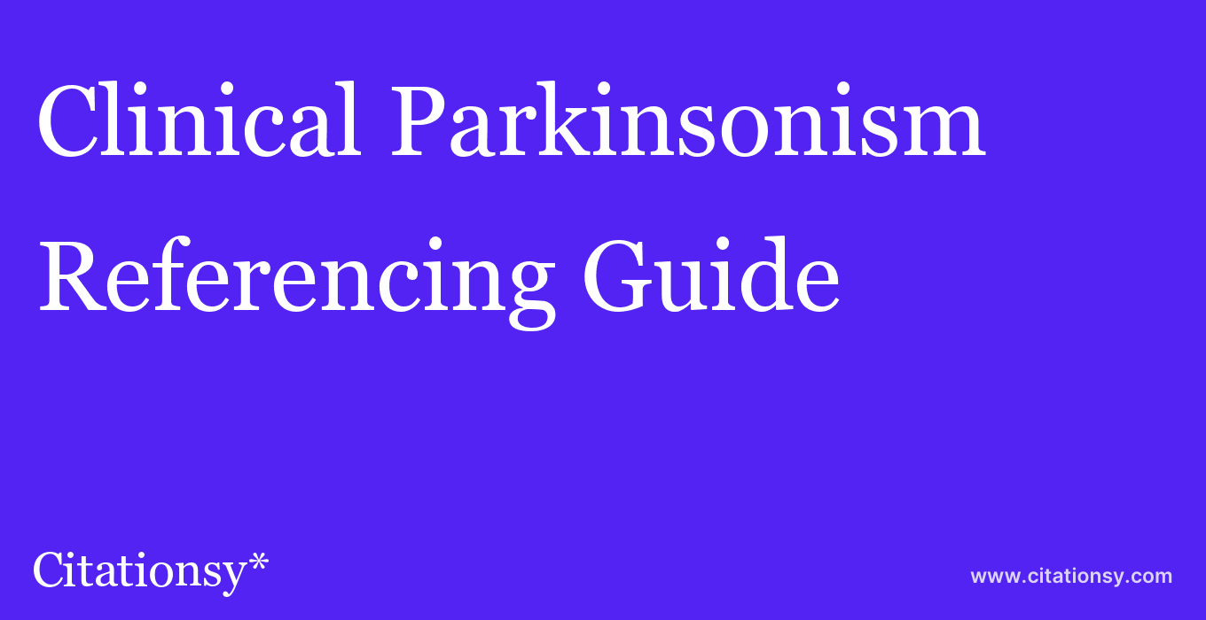 cite Clinical Parkinsonism & Related Disorders  — Referencing Guide