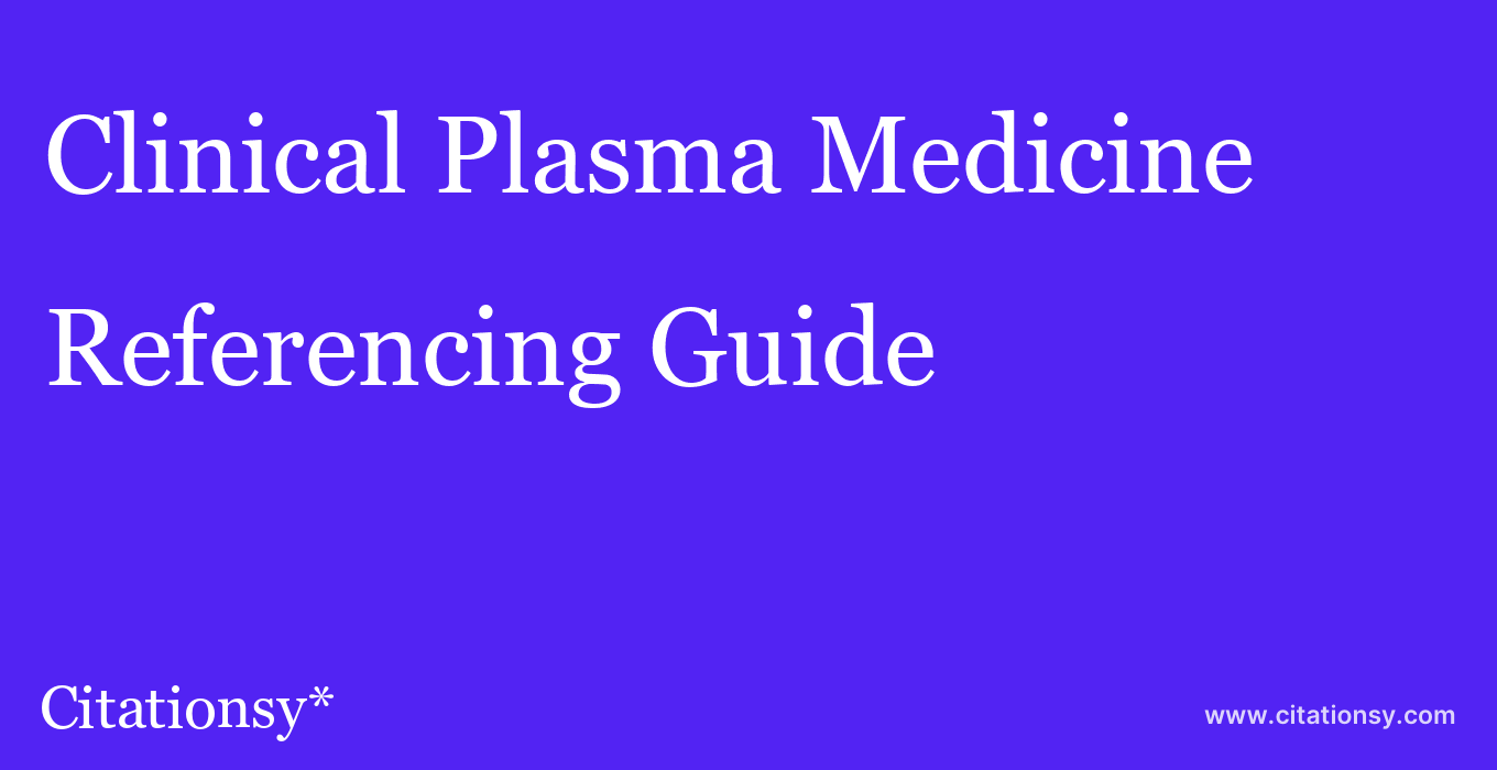 cite Clinical Plasma Medicine  — Referencing Guide