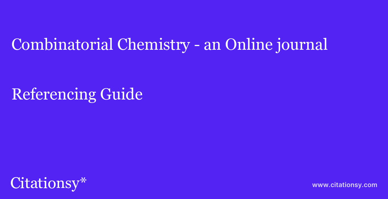 cite Combinatorial Chemistry - an Online journal  — Referencing Guide