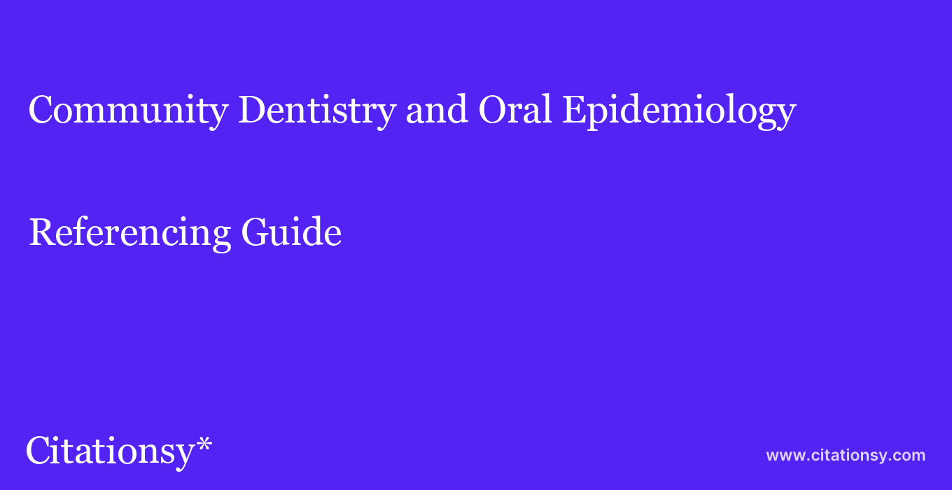 cite Community Dentistry and Oral Epidemiology  — Referencing Guide