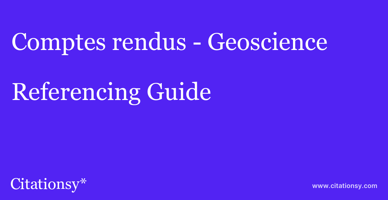 cite Comptes rendus - Geoscience  — Referencing Guide