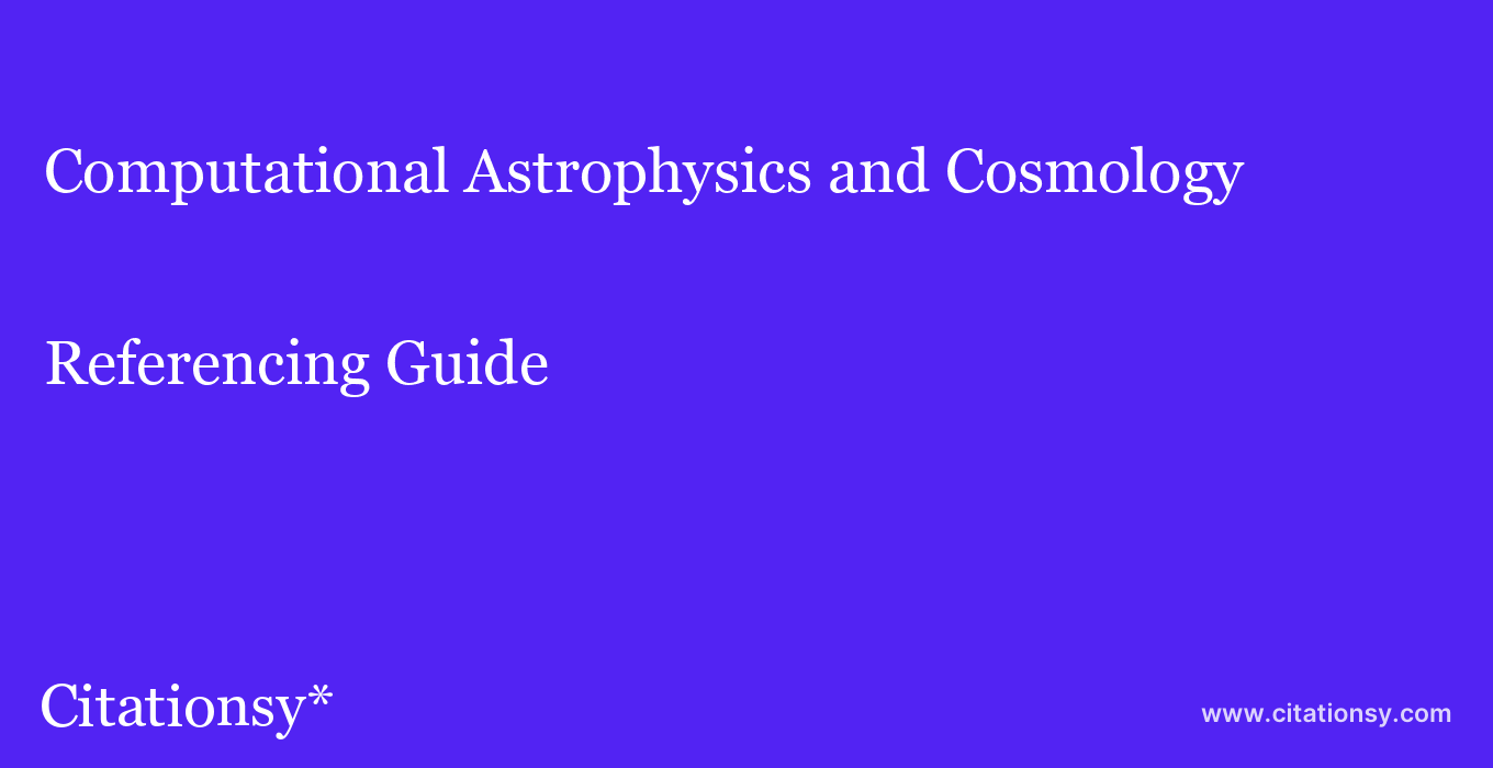 cite Computational Astrophysics and Cosmology  — Referencing Guide