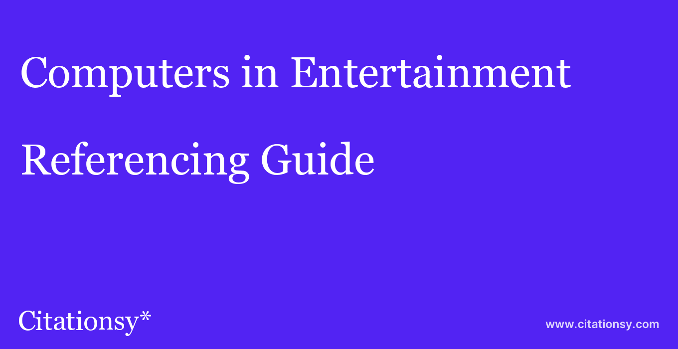 cite Computers in Entertainment  — Referencing Guide