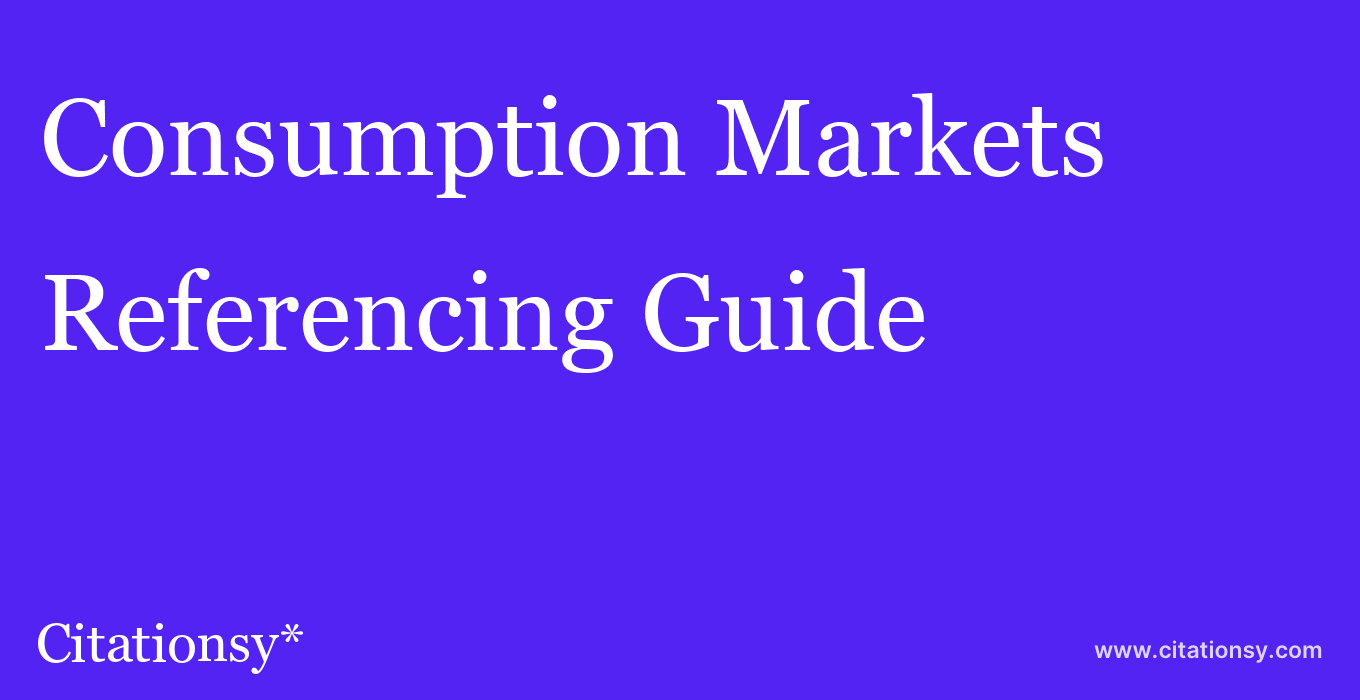 cite Consumption Markets & Culture  — Referencing Guide