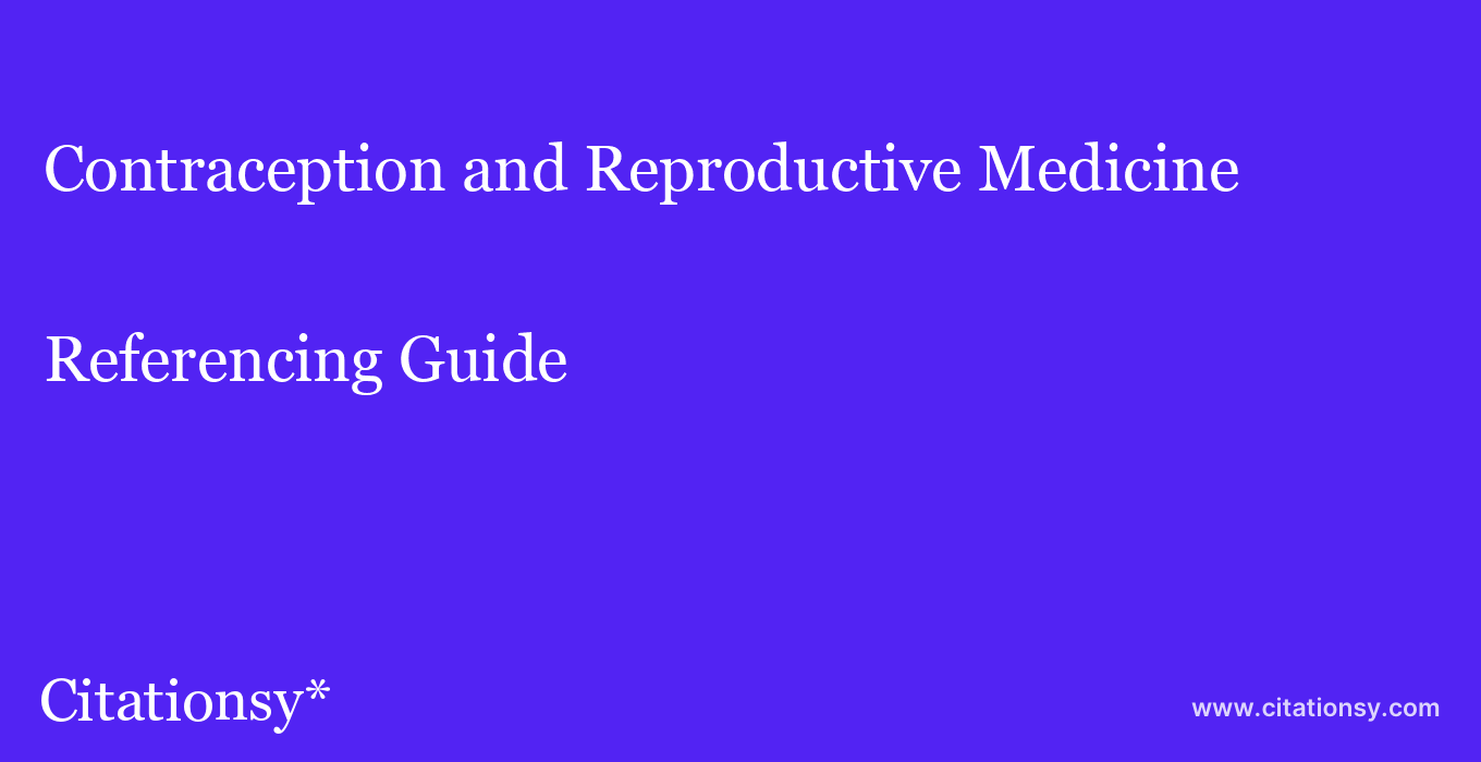 cite Contraception and Reproductive Medicine  — Referencing Guide