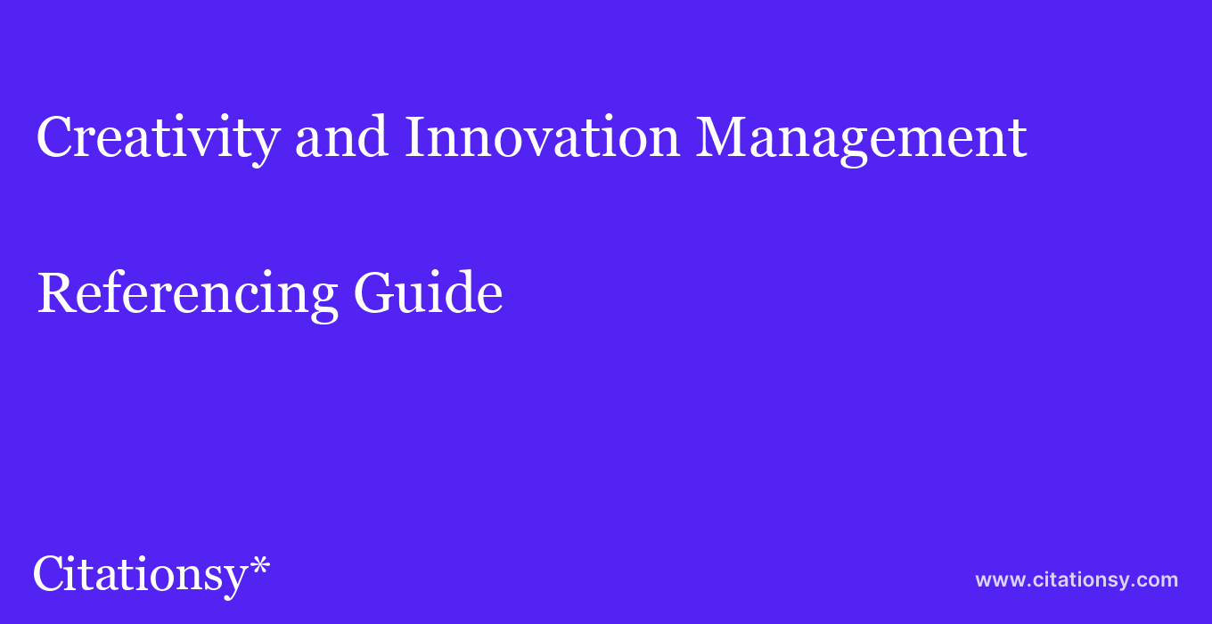 cite Creativity and Innovation Management  — Referencing Guide