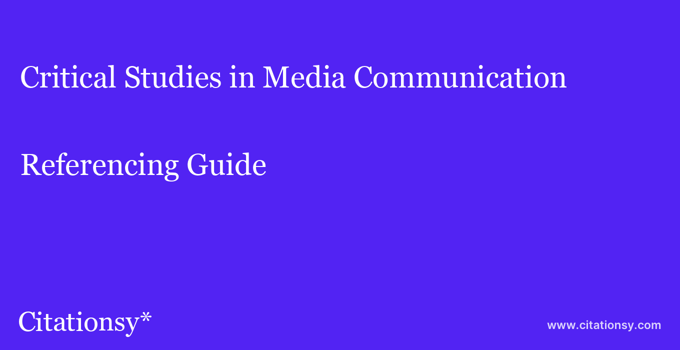 cite Critical Studies in Media Communication  — Referencing Guide