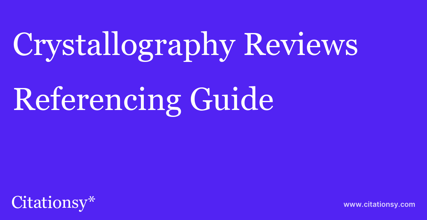 cite Crystallography Reviews  — Referencing Guide