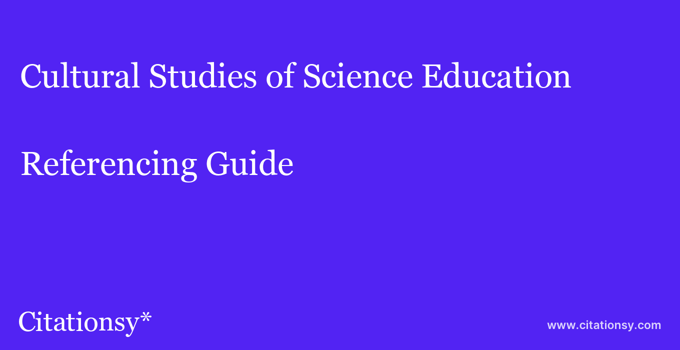 cite Cultural Studies of Science Education  — Referencing Guide