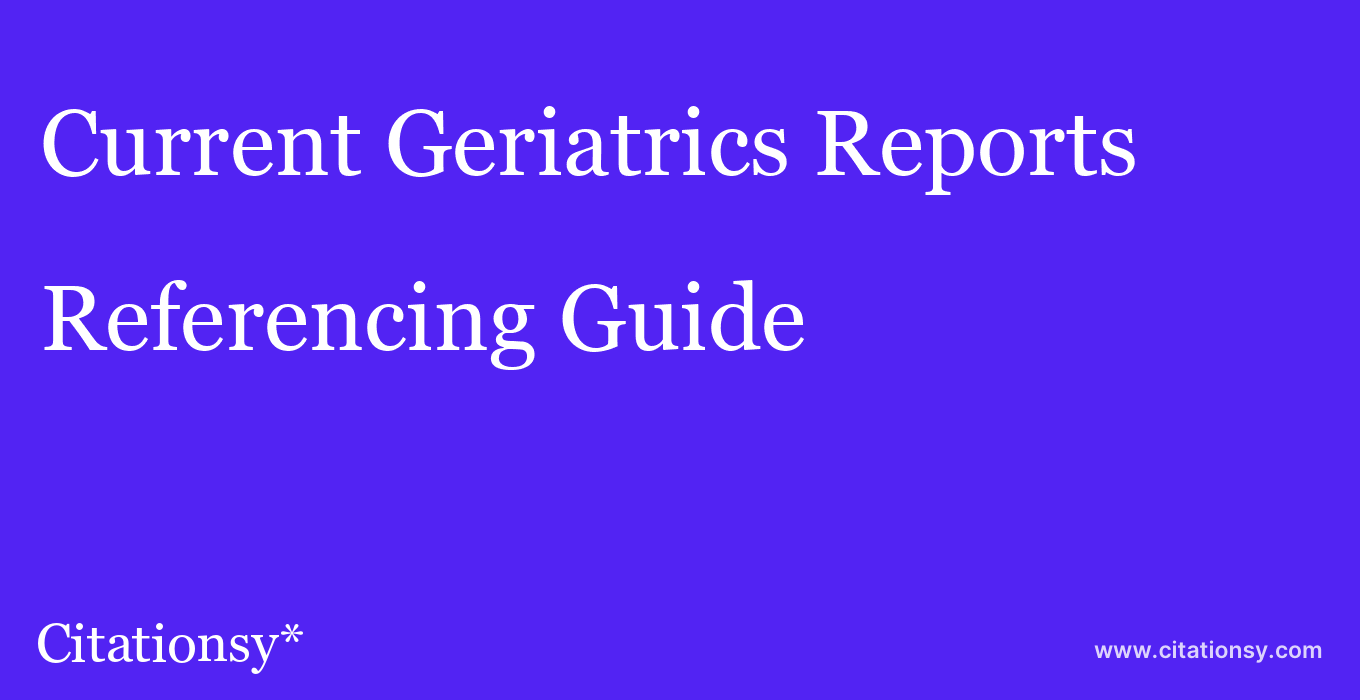 cite Current Geriatrics Reports  — Referencing Guide