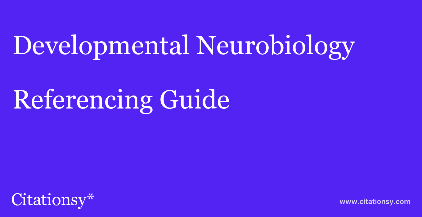 cite Developmental Neurobiology  — Referencing Guide